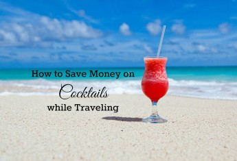 How to Save Money on Cocktails While Traveling