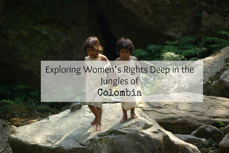 Dispatch: Exploring Women's Rights Deep in the Jungles of Colombia