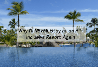 Why I'll Never Stay at an All-Inclusive Resort Again