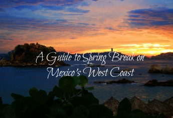 A Guide to Spring Break on Mexico's West Coast